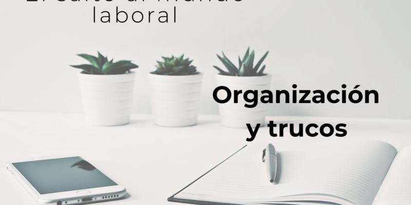 Organización y trucos para el mundo laboral