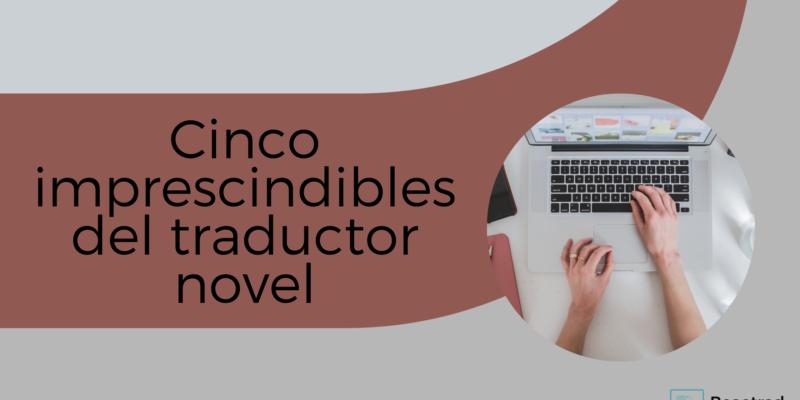 Imagen de cabecera para la entrada Cinco imprescindibles del traductor novel